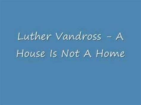 luther vandross a house is not a home luther vandross a house is not a home youtube linkis com