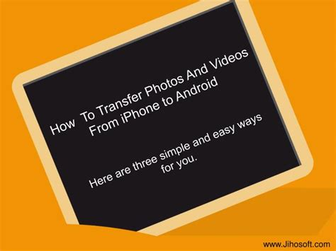 how to transfer from iphone to android ppt how to transfer photos and from iphone to android powerpoint presentation id 7193910
