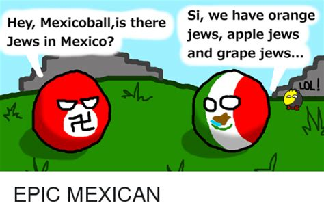 Orange Jews Meme - 25 best memes about mexicoball and dank mexicoball and