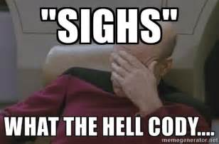 What The Hell Meme - quot sighs quot what the hell cody jean luc picard meme