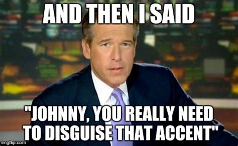 And Then I Said Meme Generator - brian williams was there meme imgflip