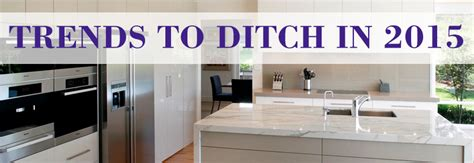 home design trends to ditch in 2015 featured in kitchen trends magazine 28 images news