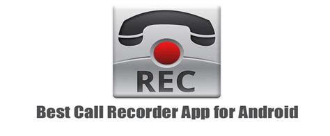 phone call recording app for android free best call recorder app for android phone to record calls