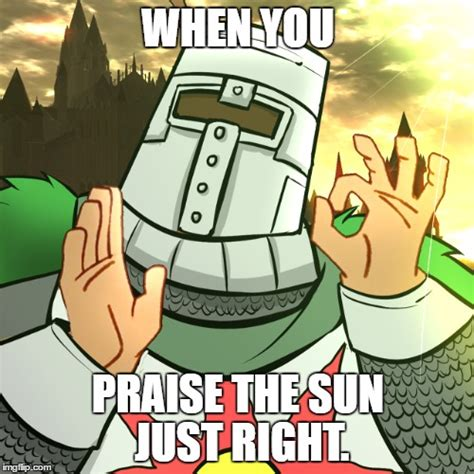 Praise The Sun Meme - image tagged in dark souls imgflip