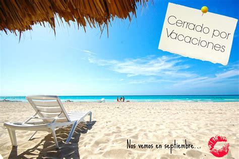imagenes sobre vacaciones de verano cerrado por vacaciones el tocador de vero