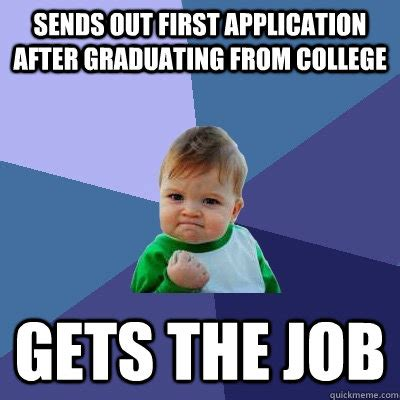 Application Meme - sends out first application after graduating from college
