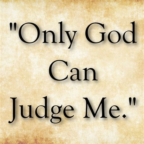 only god can judge me quotes bible quotesgram