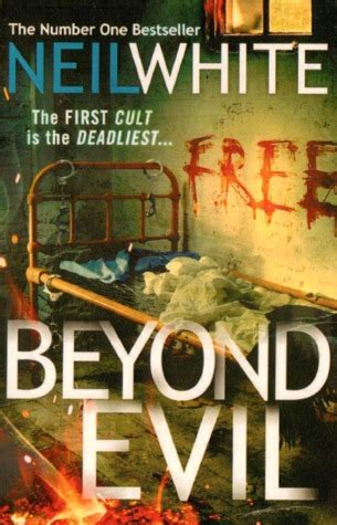beyond and evil books beyond evil by neil white reviews discussion bookclubs