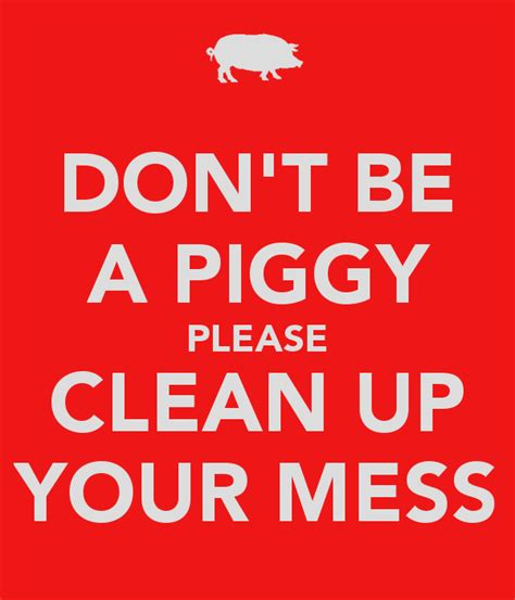 up your signs don t be a piggy clean up your mess poster jaja keep calm o matic