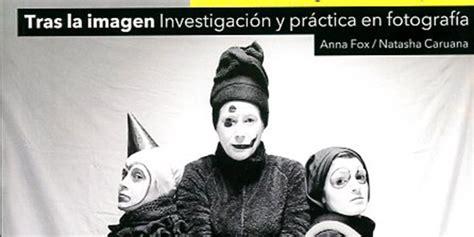 libro tras las vias un libro que ense 241 a todo sobre la investigaci 243 n para desarrollar proyectos fotogr 225 ficos