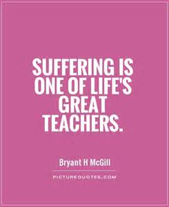 Suffering is one of life s great teachers picture quote 1