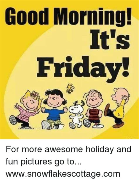 Good Friday Meme - good morning it s friday for more awesome holiday and