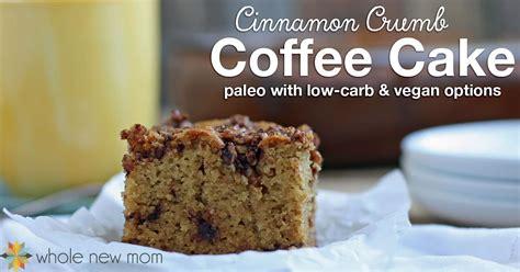 cinnamon crumb coffee cake cinnamon crumb paleo coffee cake whole new