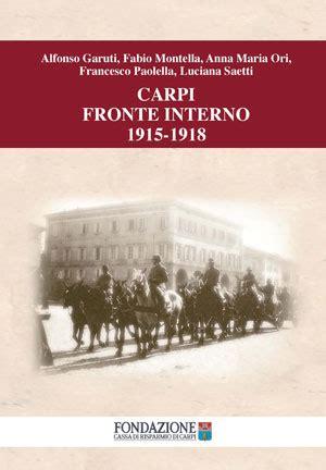 fronte interno carpi fronte interno 1915 1918 fondazione cassa di