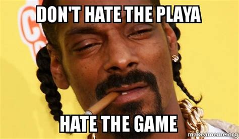 Memes Playa - don t hate the playa hate the game make a meme
