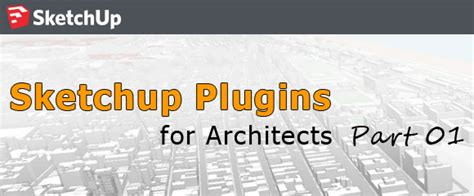 best sketchup plugins best sketchup plugins for architects part i