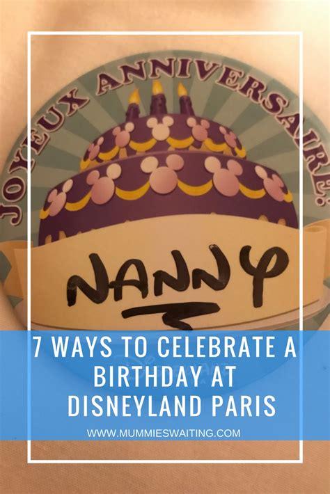 7 Alternative Ways To Celebrate Your Birthday by 7 Ways To Celebrate A Birthday At Disneyland