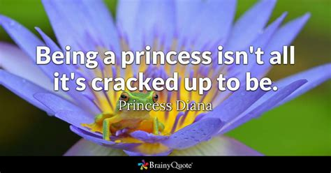 princess diana quotes brainyquote being a princess isn t all it s cracked up to be