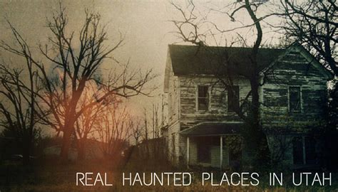 haunted houses in utah real haunted places in utah you can visit if you dare
