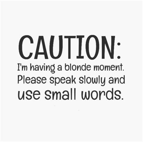 Blonde Moment Meme - 17 best images about funny quotes on pinterest teen