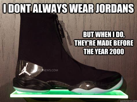 Make Your Own I Dont Always Meme - i dont always wear jordans but when i do they re made