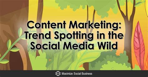 Trend Spotting What S In Content Marketing Is About Trend Spotting In The Social