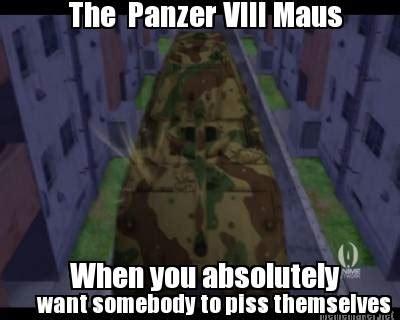 Girls Und Panzer Meme - the panzer viii maus by turbofurby on deviantart