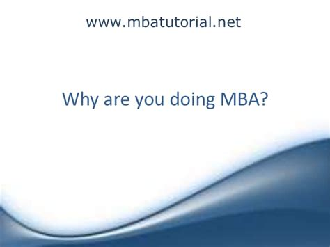 Are You Doing Mba mba ppt why are you doing mba