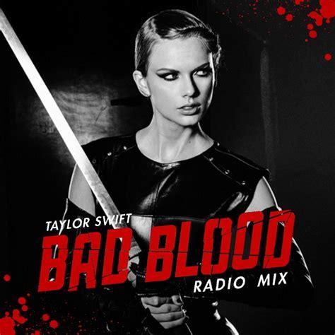Bad Blood bad blood radio mix radio rip it s