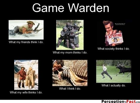 What I Do Meme - game warden what people think i do what i really do