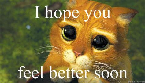 Funny Feel Better Memes - i hope you feel better soon get better soon quickmeme