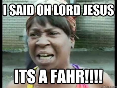Sweet Memes - i said oh lord jesus its a fahr sweet brown quickmeme