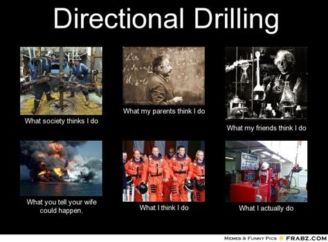 Funny Oilfield Memes - directional drilling meme generator what i do work