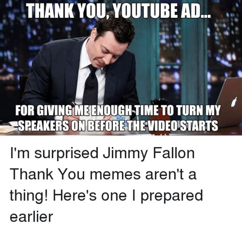 Meme Youtube - thank you youtube ad for giving meienough time to turn my