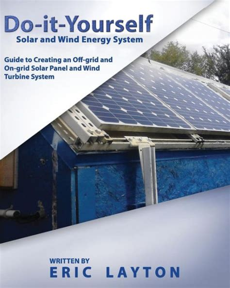 do it yourself solar and wind energy system diy grid