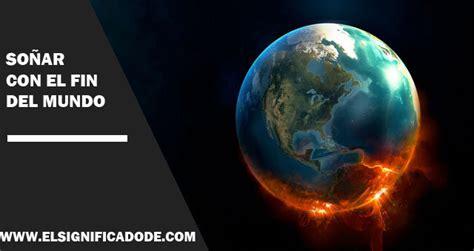 imagenes terrorificas del fin del mundo significado de so 241 ar con el fin del mundo