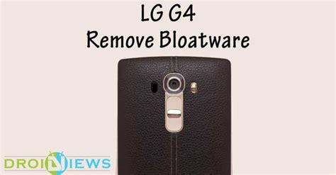 how to uninstall bloatware on droid x remove carrier bloatware on lg g4 without root