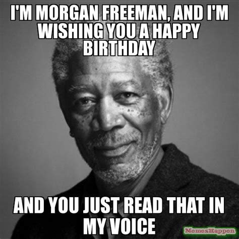 Happy Birthay Meme - morgan freeman birthday funny happy birthday meme