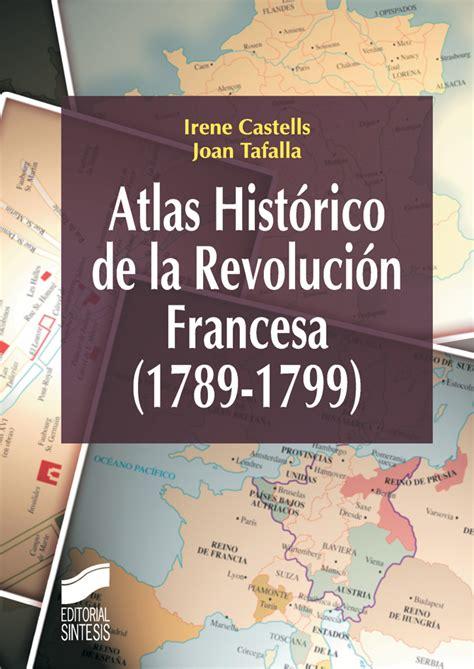 libro atlas histrico de la atlas historico de la revolucion francesa 1789 1799 libro 1630 atlas historicos