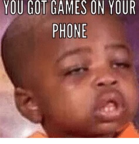 You Got Games On Your Phone Meme - search meme games memes on me me