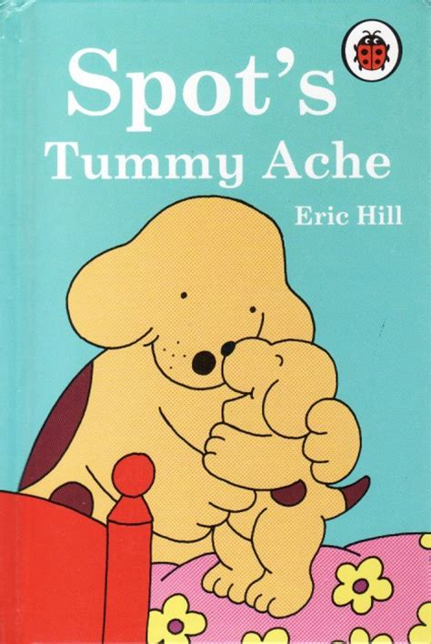 by eric hill spot the dog spot s tummy ache ladybird book eric hill spot the dog