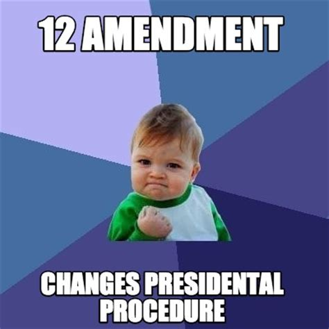 12 A Memes - meme creator 12 amendment changes presidental procedure