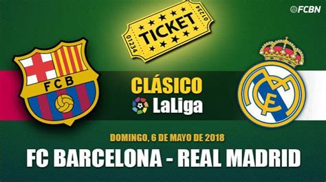 entradas at madrid barcelona entradas fc barcelona vs real madrid el cl 225 sico 2018