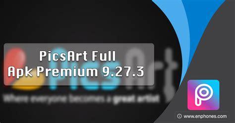 full version picsart download picsart full 9 27 3 apk premium unlocked mod
