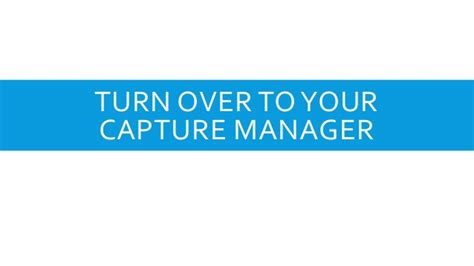 Capture Manager by Your Capture Management Process Are You Starting Late