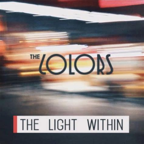 The Light Within by The Colors The Light Within By Thecolors Listen To