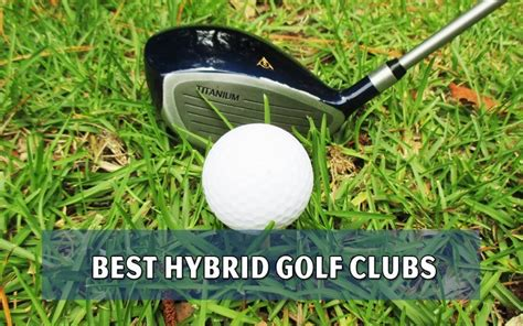 best hybrid top 10 best hybrid golf clubs 2017 reviews
