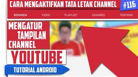 android tutorial youtube channel cara merapikan channel mengaktifkan tata letak