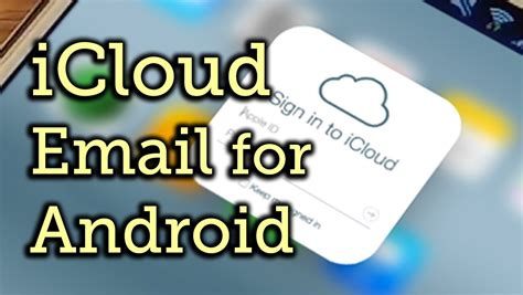 icloud sign in on android access your icloud email account on android devices samsung galaxy note 3 how to