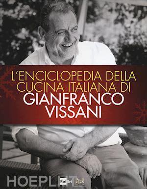 enciclopedia cucina italiana enciclopedia della cucina italiana di gianfranco vissani